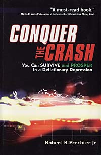 Robert R. Prechter Jr. Conquer the Crash: You Can Survive and Prosper in a Deflationary Depression